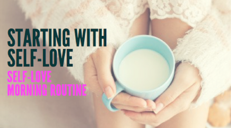 Starting With Self-Love: A Self-Love Morning Routine